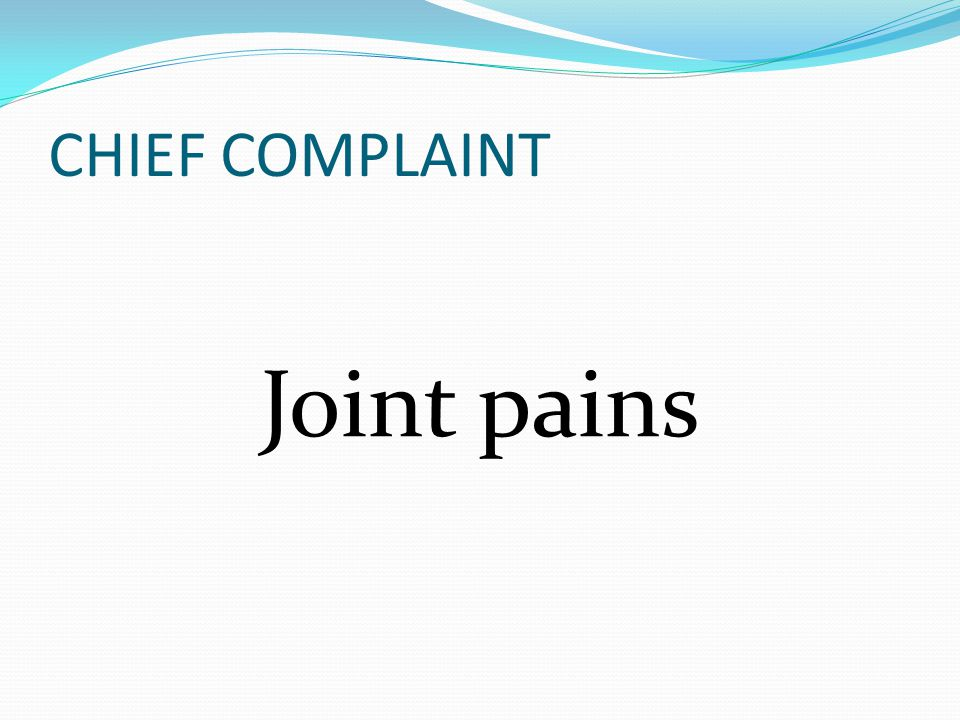 Joint pains CHIEF COMPLAINT