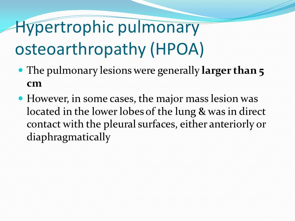 Hypertrophic pulmonary osteoarthropathy (HPOA)