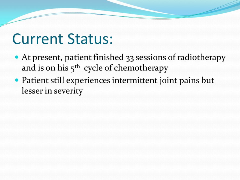 Current Status: At present, patient finished 33 sessions of radiotherapy and is on his 5th cycle of chemotherapy.