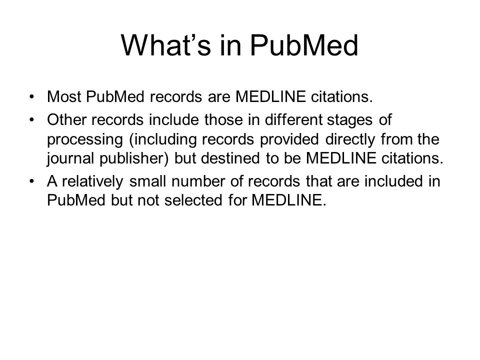 What's in PubMed Most PubMed records are MEDLINE citations.