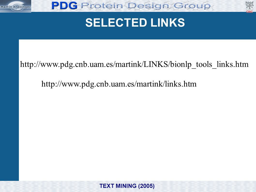 SELECTED LINKS http://www.pdg.cnb.uam.es/martink/LINKS/bionlp_tools_links.htm. http://www.pdg.cnb.uam.es/martink/links.htm.