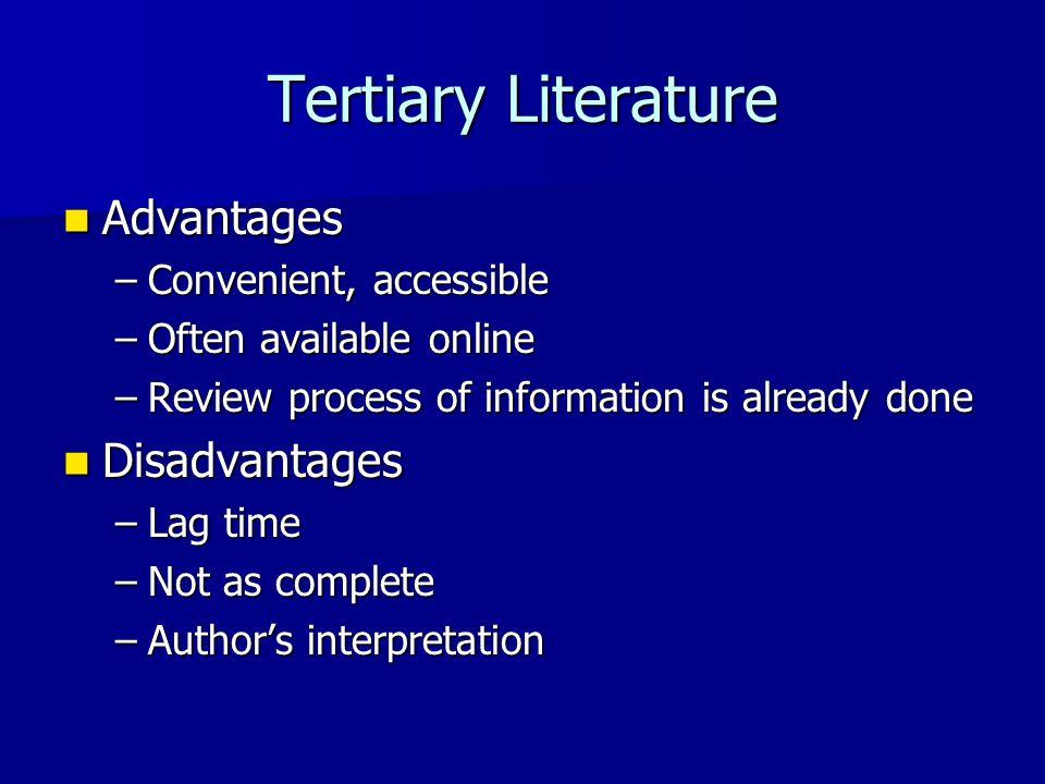 Tertiary Literature Advantages Disadvantages Convenient, accessible
