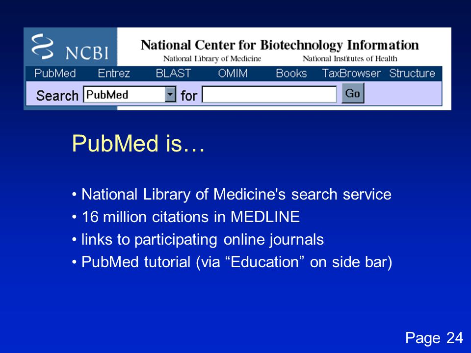 PubMed is… National Library of Medicine s search service