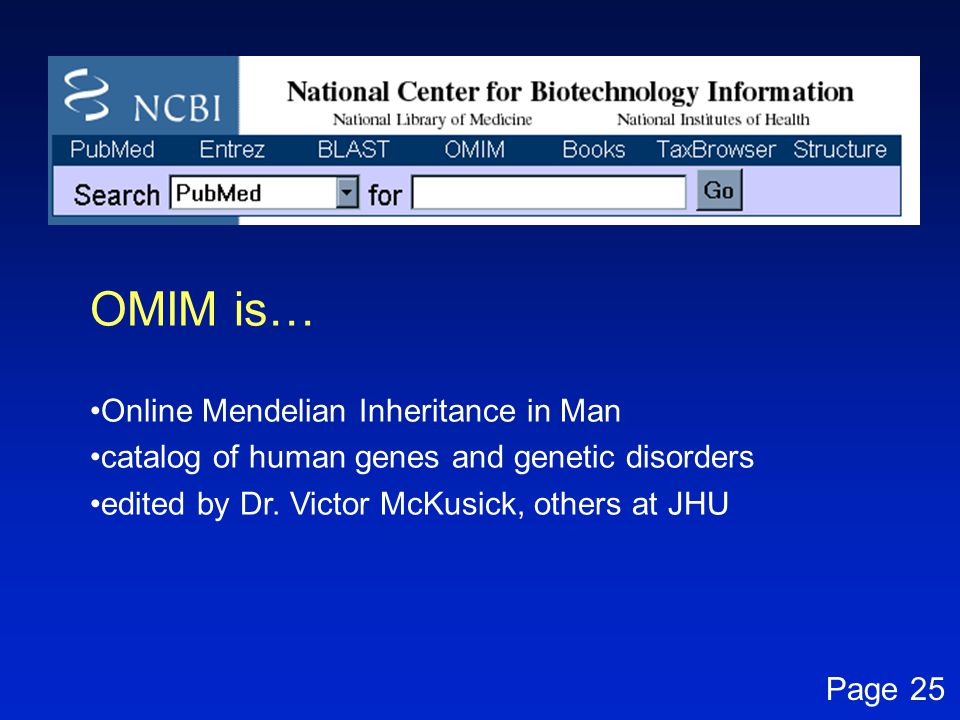 OMIM is… Online Mendelian Inheritance in Man