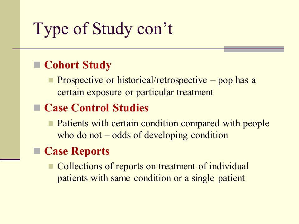 Type of Study con't Cohort Study Case Control Studies Case Reports