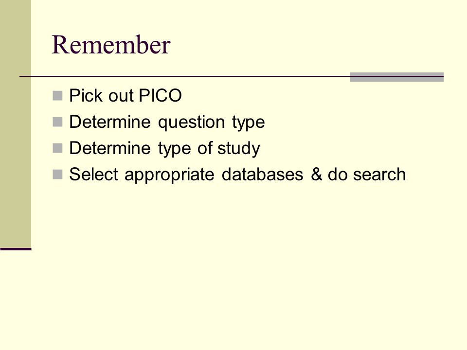 Remember Pick out PICO Determine question type Determine type of study