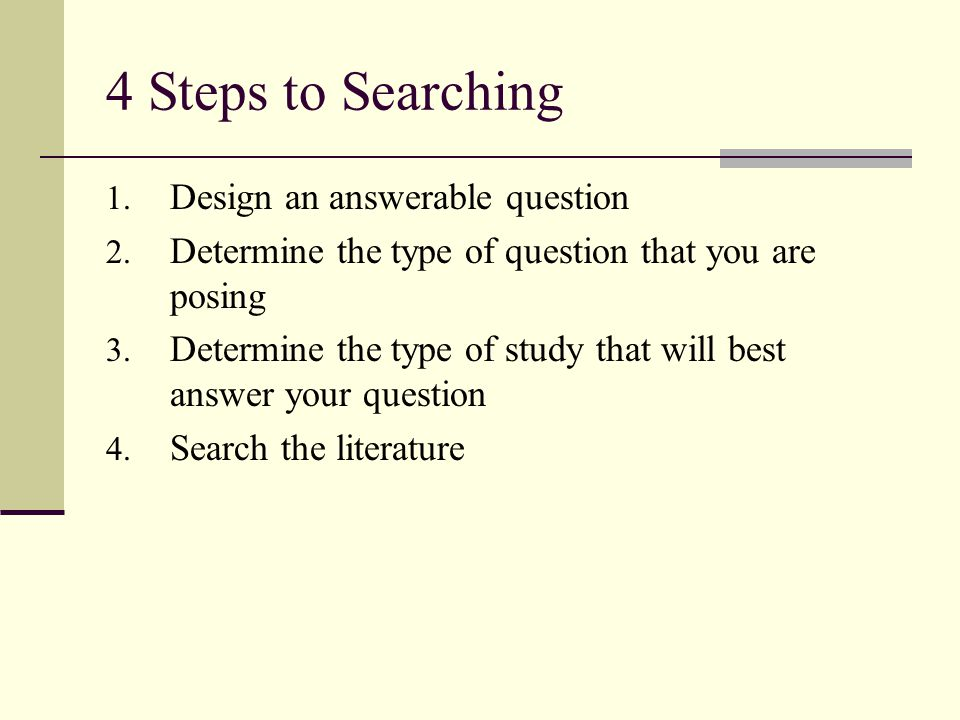4 Steps to Searching Design an answerable question