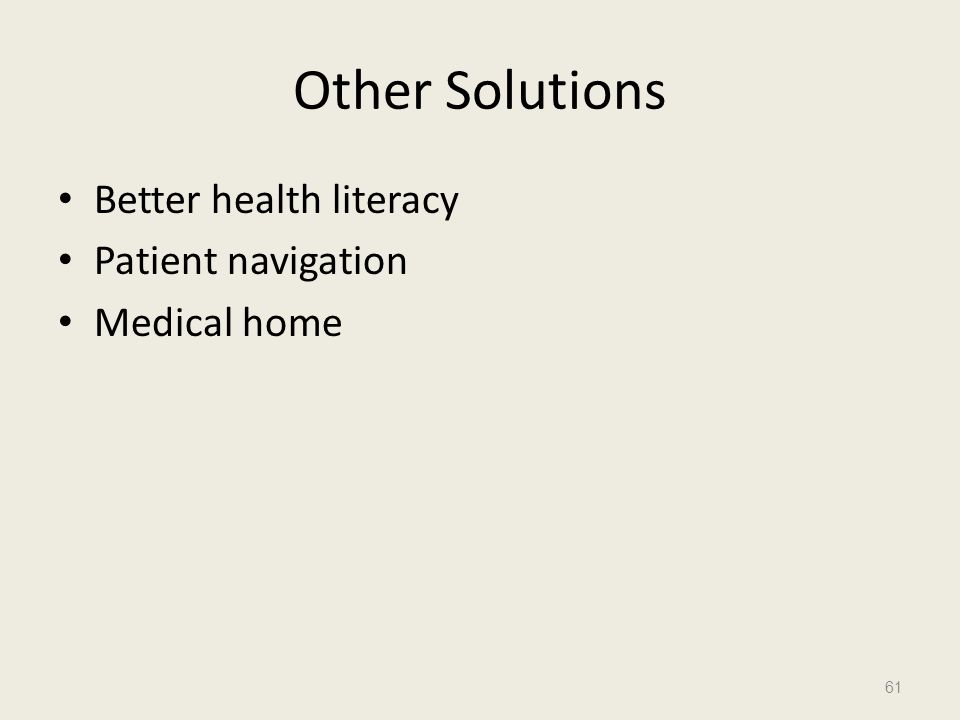 Other Solutions Better health literacy Patient navigation Medical home