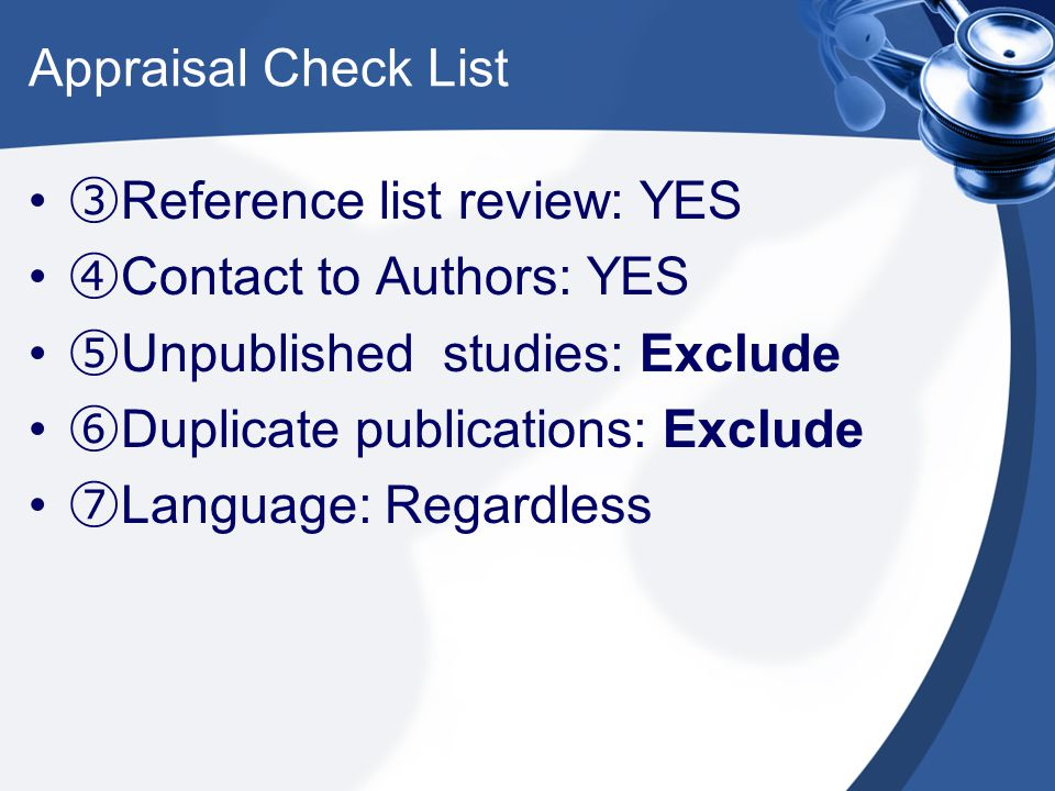 Appraisal Check List ③Reference list review: YES. ④Contact to Authors: YES. ⑤Unpublished studies: Exclude.