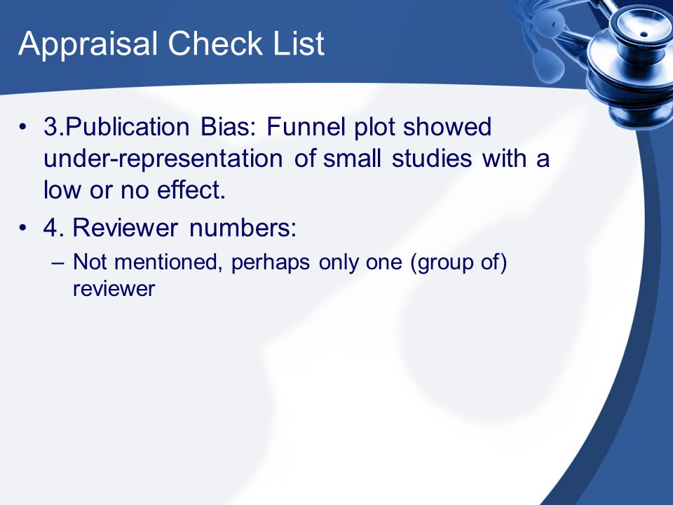 Appraisal Check List 3.Publication Bias: Funnel plot showed under-representation of small studies with a low or no effect.