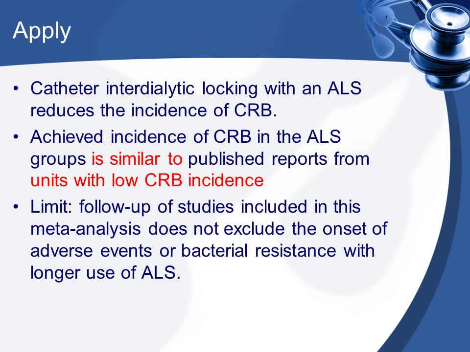 Apply Catheter interdialytic locking with an ALS reduces the incidence of CRB.