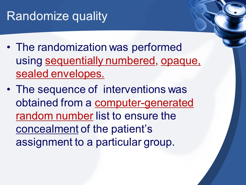 Randomize quality The randomization was performed using sequentially numbered, opaque, sealed envelopes.