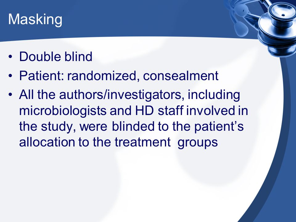 Masking Double blind Patient: randomized, consealment