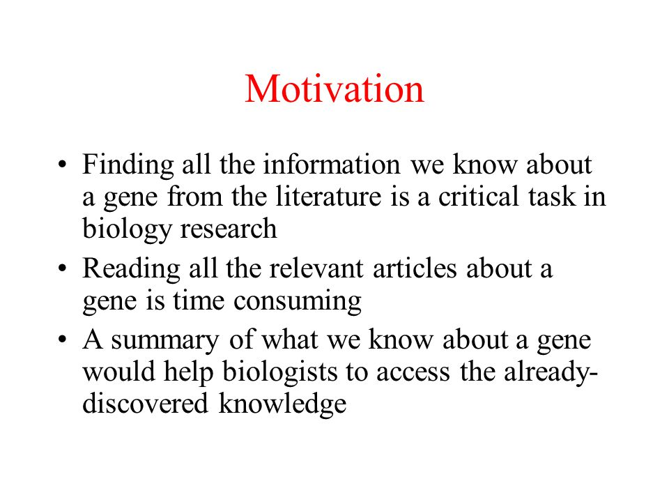 Motivation Finding all the information we know about a gene from the literature is a critical task in biology research.