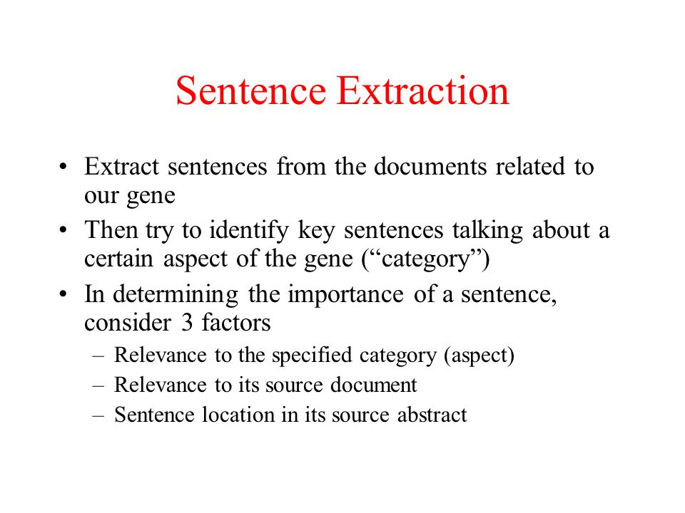 Sentence Extraction Extract sentences from the documents related to our gene.
