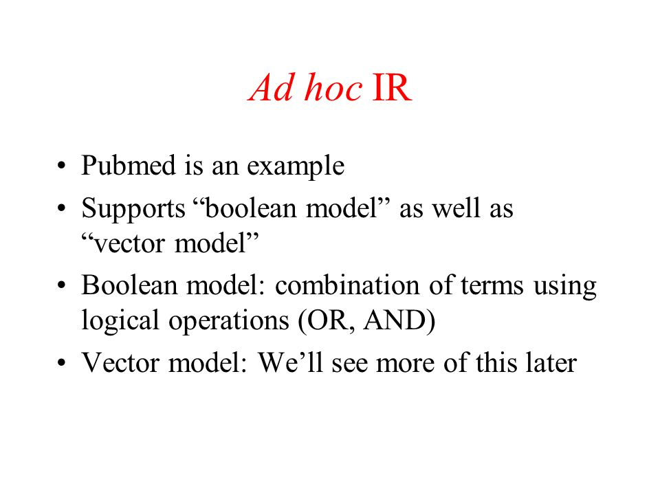 Ad hoc IR Pubmed is an example