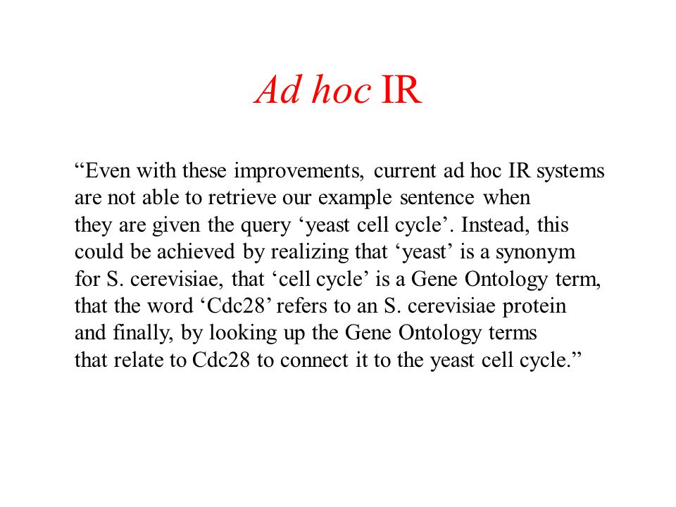 Ad hoc IR Even with these improvements, current ad hoc IR systems