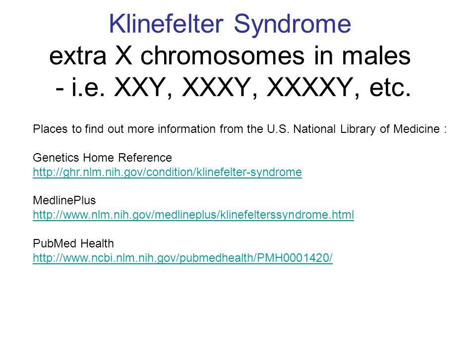 Klinefelter Syndrome extra X chromosomes in males - i. e
