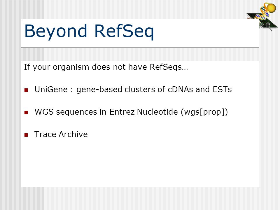 Beyond RefSeq If your organism does not have RefSeqs…