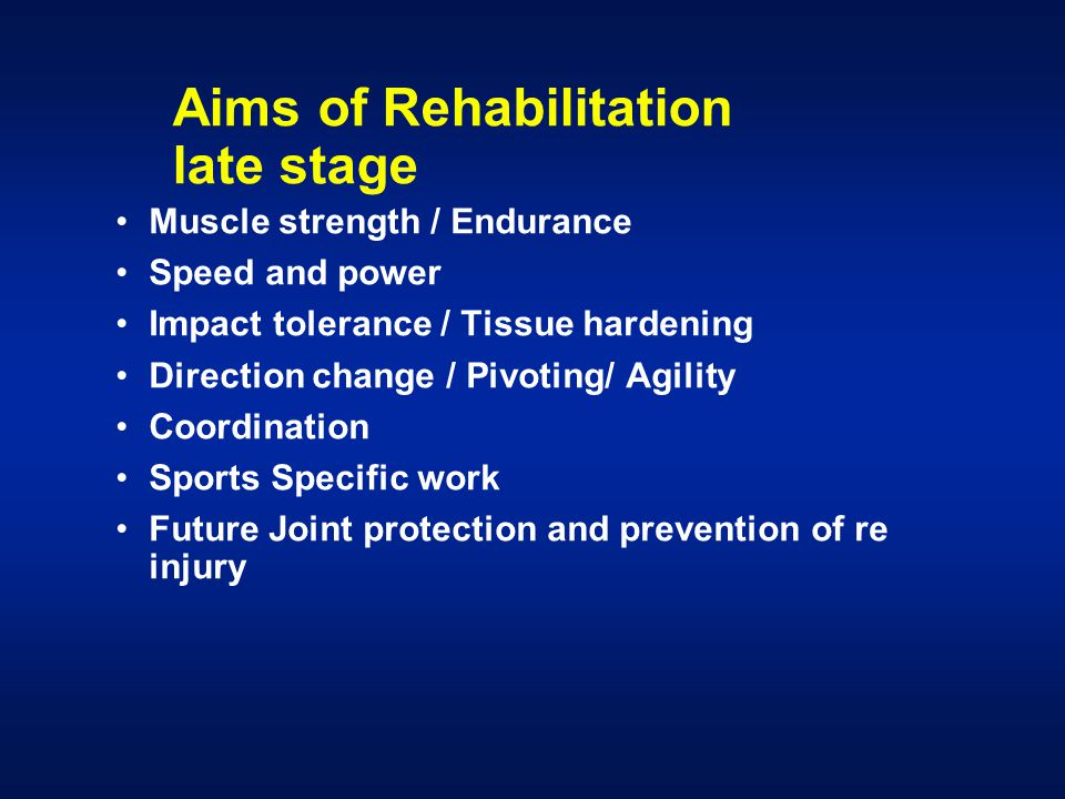 Aims of Rehabilitation late stage