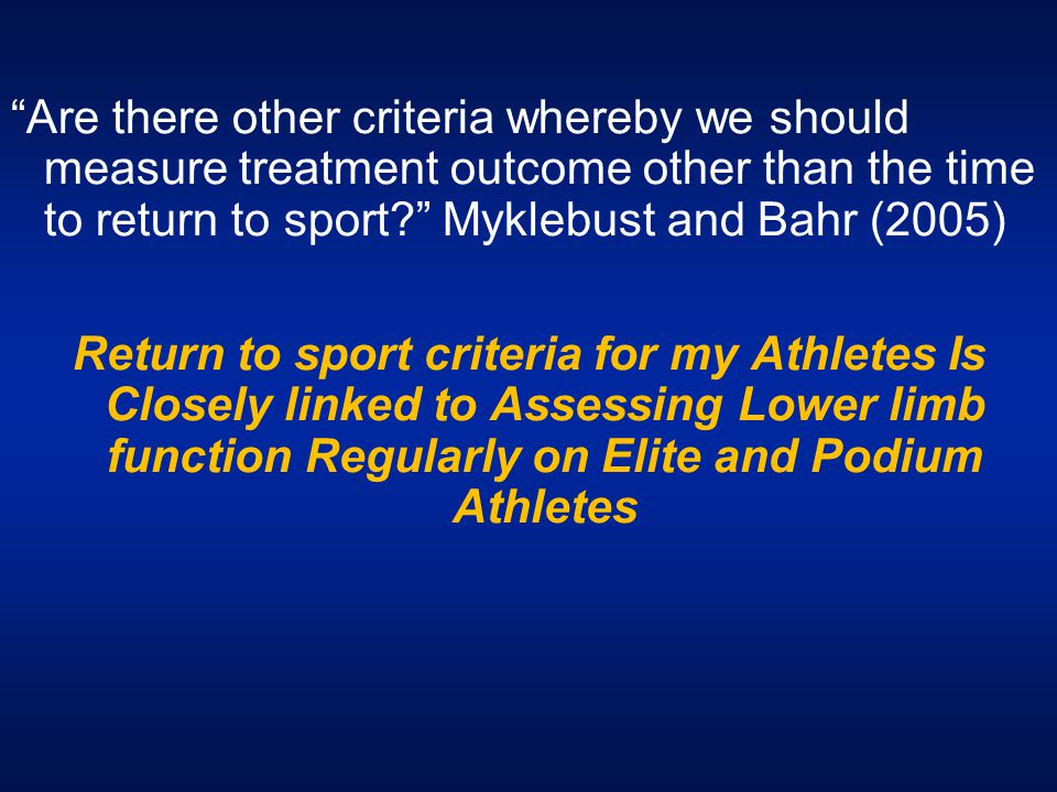 Are there other criteria whereby we should measure treatment outcome other than the time to return to sport Myklebust and Bahr (2005)