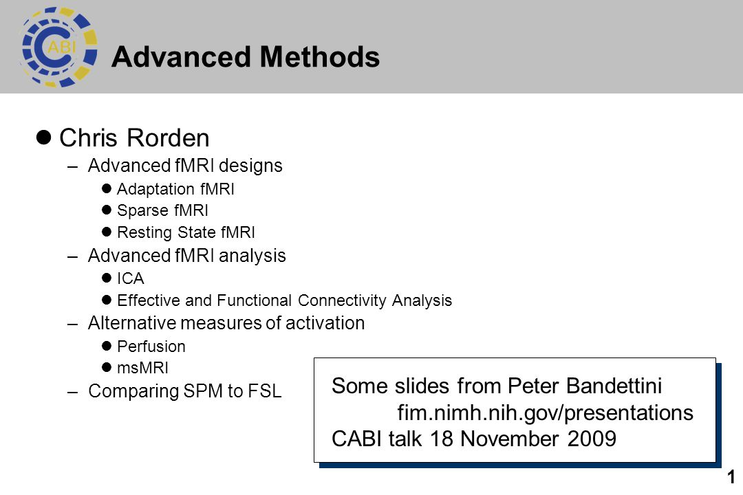 Advanced Methods Chris Rorden Some slides from Peter Bandettini