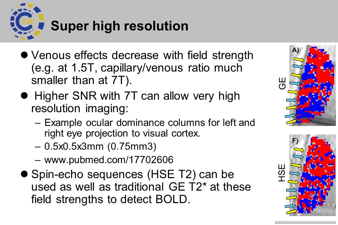 Super high resolution Venous effects decrease with field strength (e.g. at 1.5T, capillary/venous ratio much smaller than at 7T).