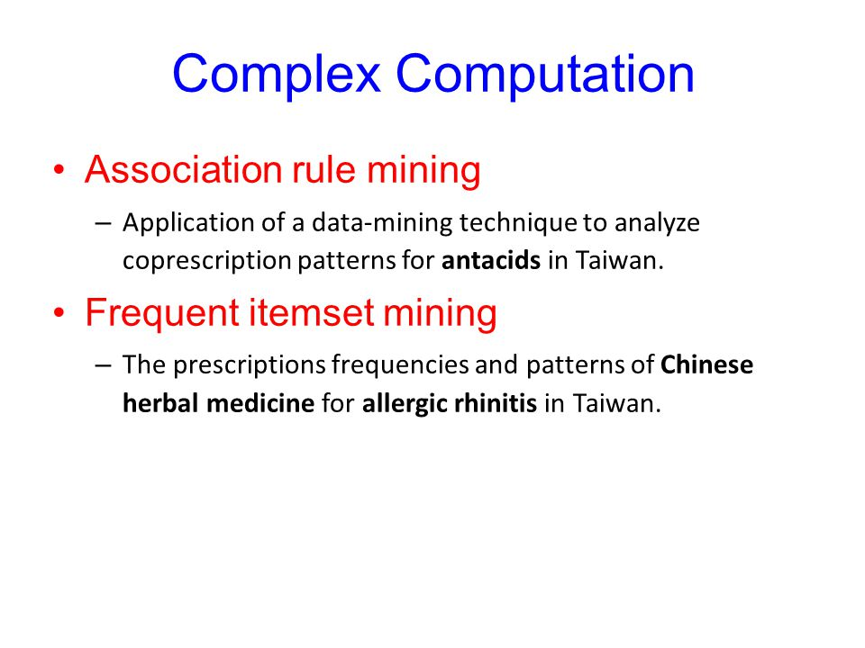 Complex Computation Association rule mining Frequent itemset mining