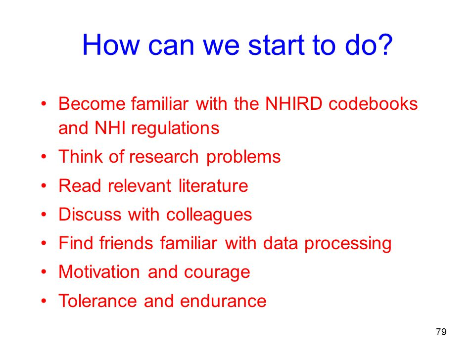How can we start to do Become familiar with the NHIRD codebooks and NHI regulations. Think of research problems.