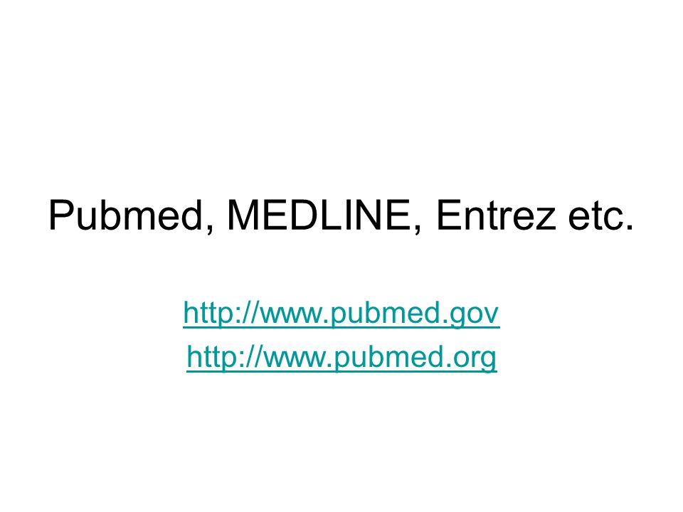Pubmed, MEDLINE, Entrez etc.