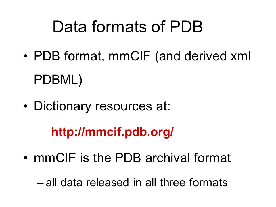 Data formats of PDB PDB format, mmCIF (and derived xml PDBML)
