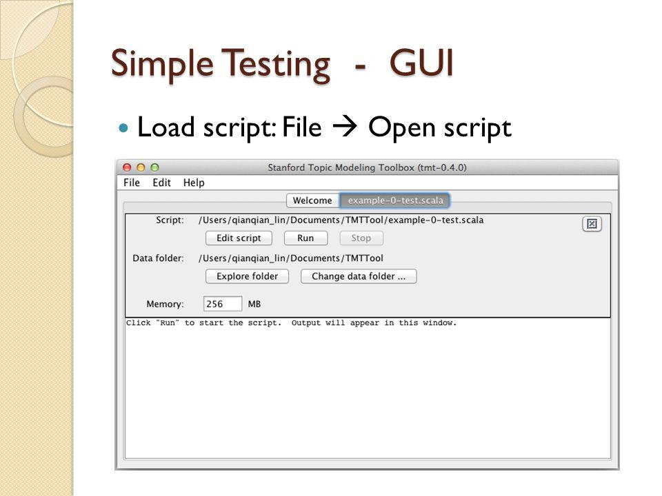 Simple Testing - GUI Load script: File  Open script