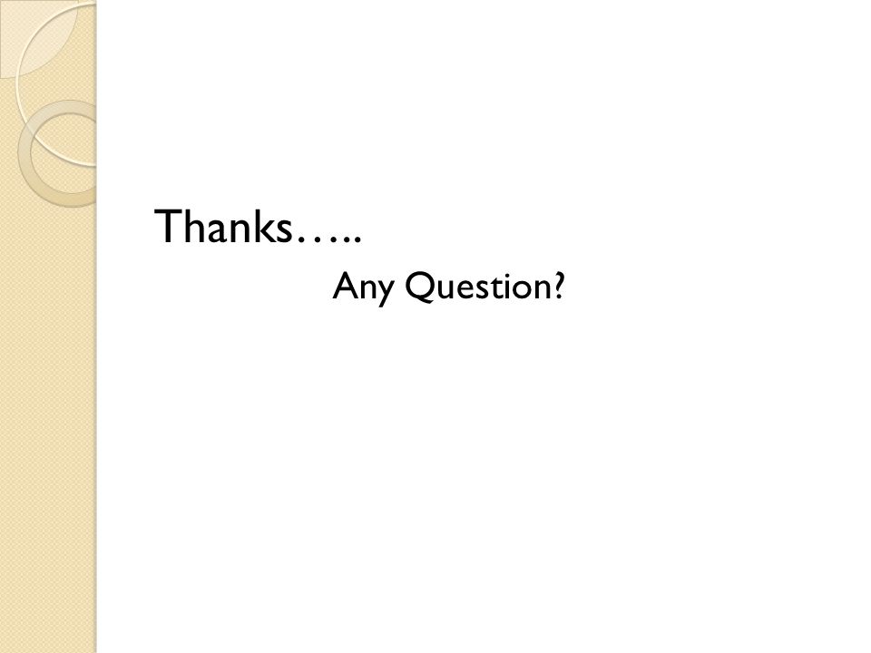 Thanks….. Any Question