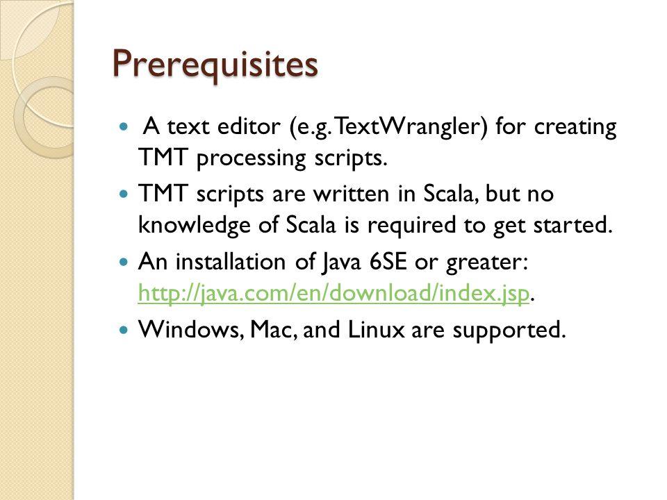 Prerequisites A text editor (e.g. TextWrangler) for creating TMT processing scripts.