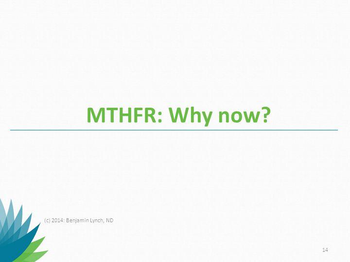 MTHFR: Why now (c) 2014: Benjamin Lynch, ND