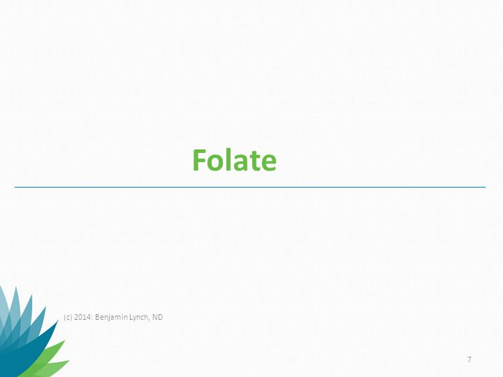 Folate (c) 2014: Benjamin Lynch, ND