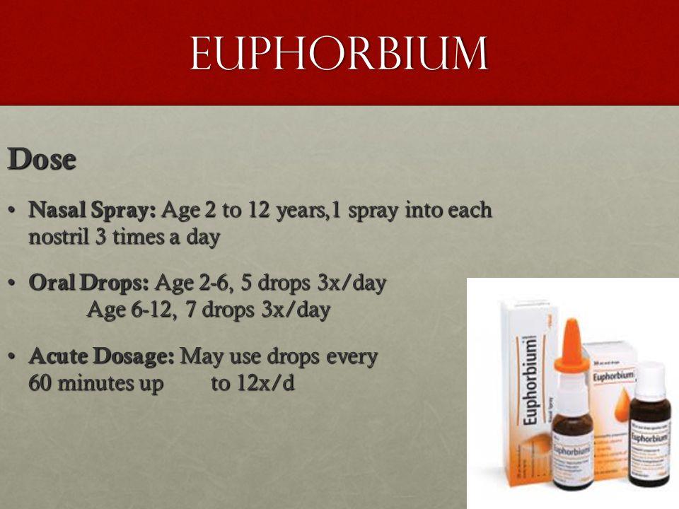 Euphorbium Dose. Nasal Spray: Age 2 to 12 years,1 spray into each nostril 3 times a day.