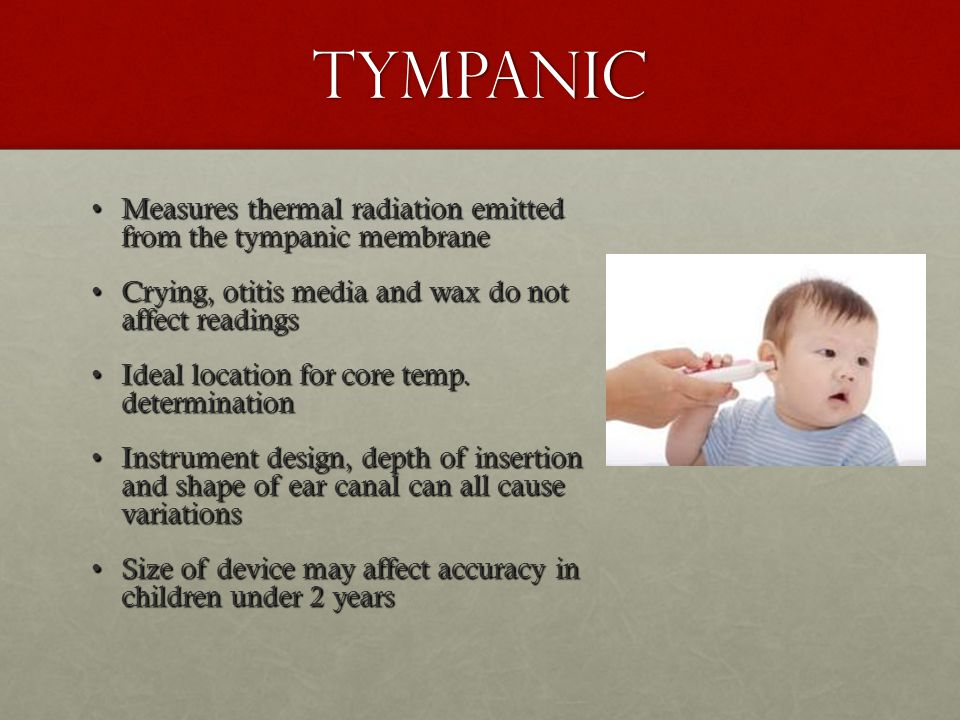 Tympanic Measures thermal radiation emitted from the tympanic membrane