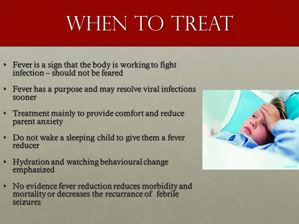 When to Treat Fever is a sign that the body is working to fight infection – should not be feared.