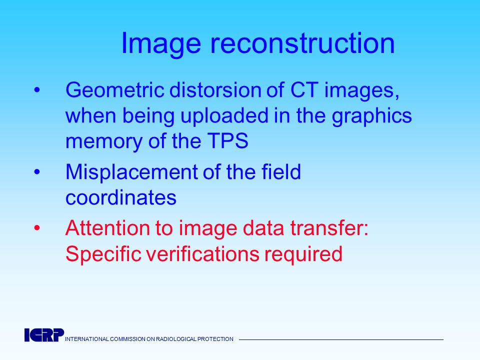 Image reconstruction Geometric distorsion of CT images, when being uploaded in the graphics memory of the TPS.