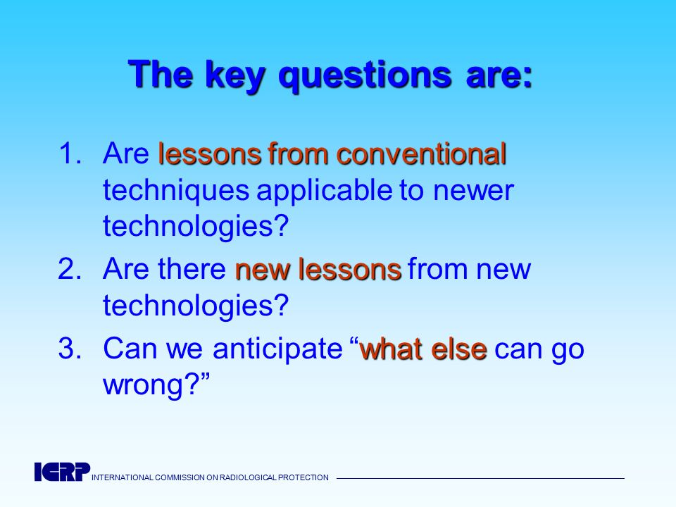 The key questions are: Are lessons from conventional techniques applicable to newer technologies Are there new lessons from new technologies