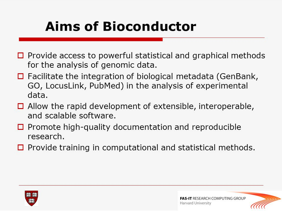 Aims of Bioconductor Provide access to powerful statistical and graphical methods for the analysis of genomic data.