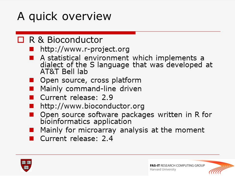 A quick overview R & Bioconductor http://www.r-project.org