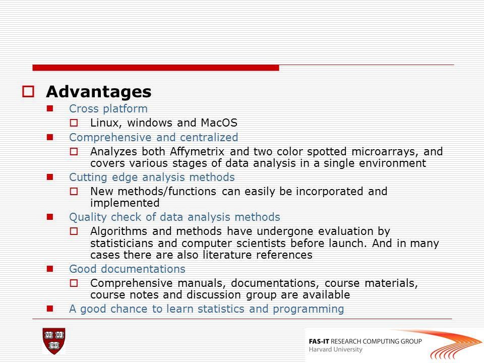 Advantages Cross platform Linux, windows and MacOS