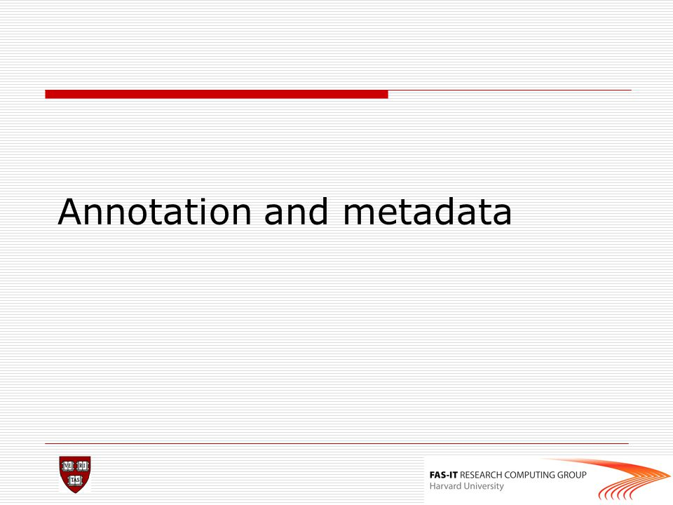 Annotation and metadata