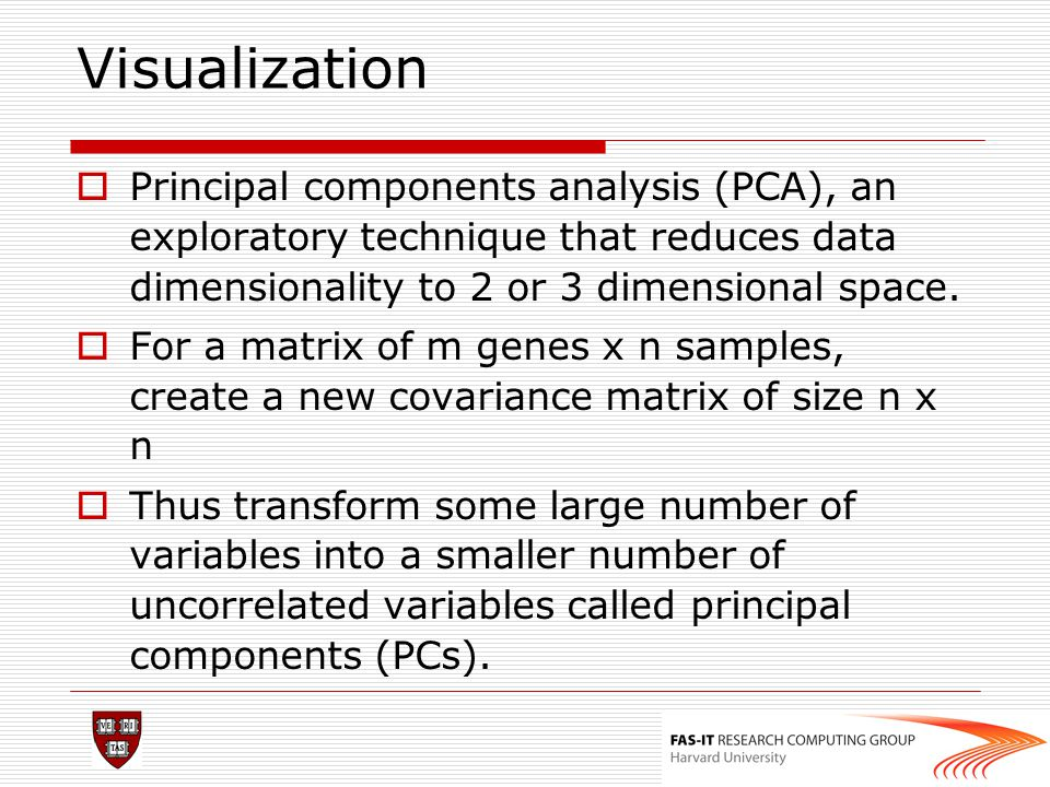 Visualization Principal components analysis (PCA), an exploratory technique that reduces data dimensionality to 2 or 3 dimensional space.