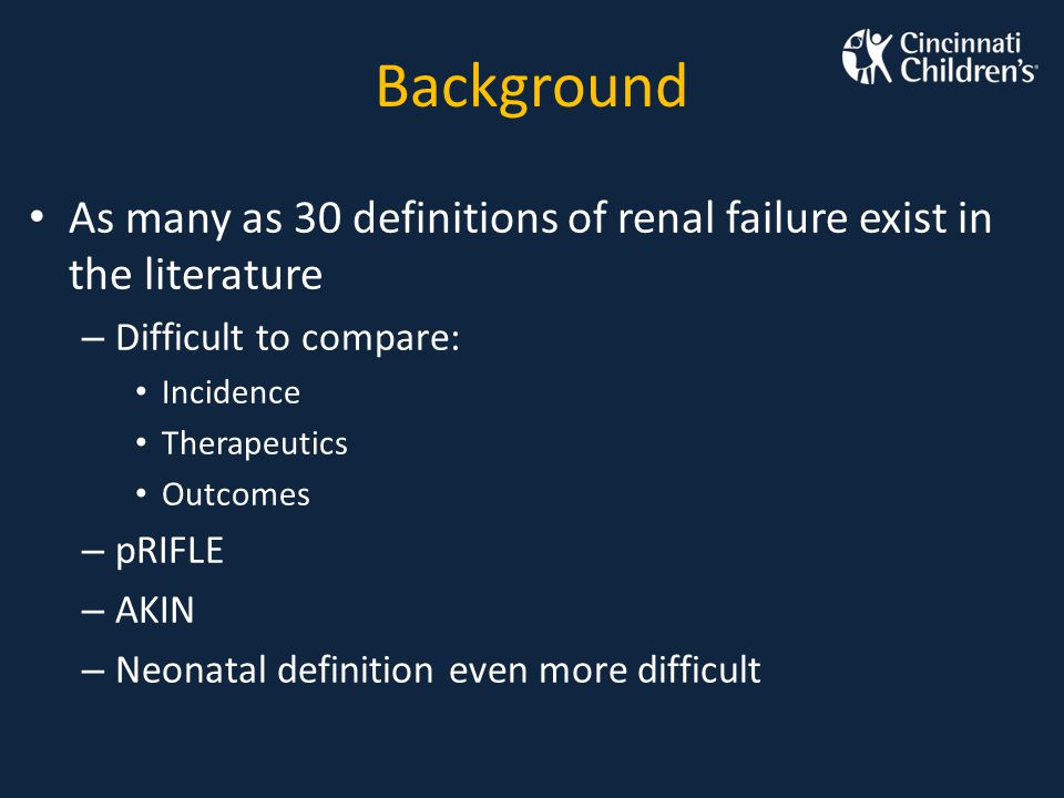 Background As many as 30 definitions of renal failure exist in the literature. Difficult to compare: