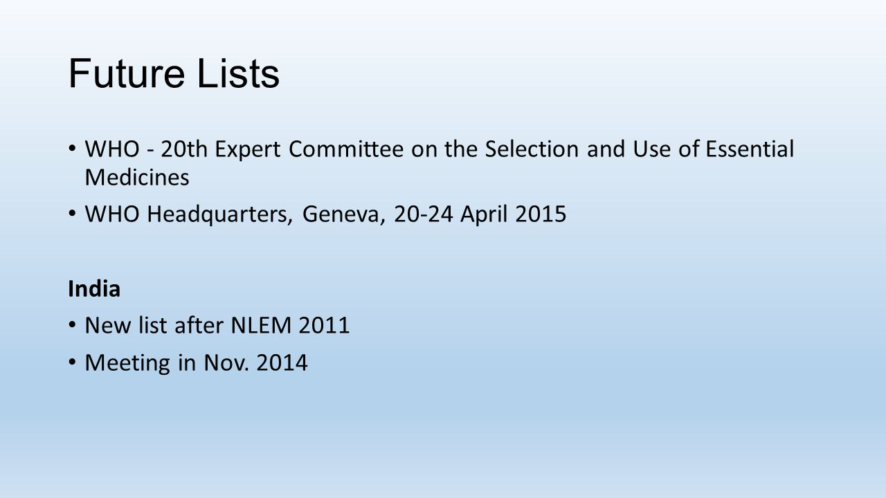 Future Lists WHO - 20th Expert Committee on the Selection and Use of Essential Medicines. WHO Headquarters, Geneva, 20-24 April 2015.