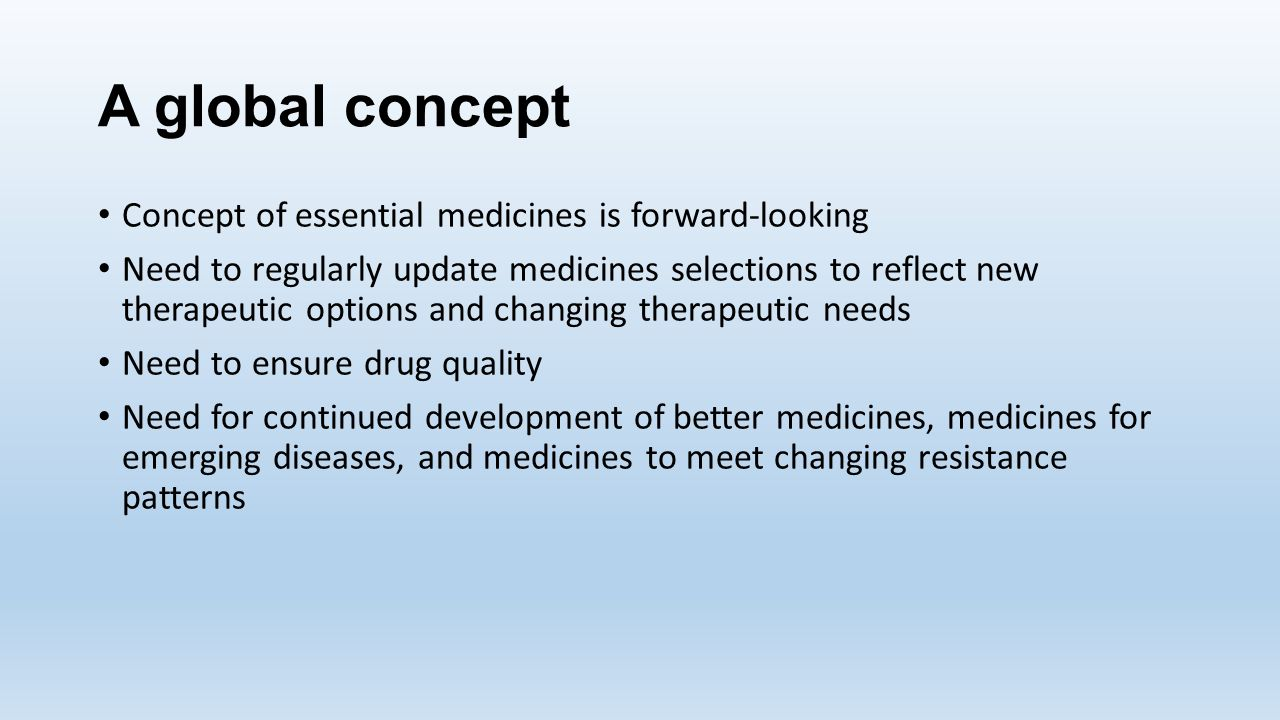 A global concept Concept of essential medicines is forward-looking
