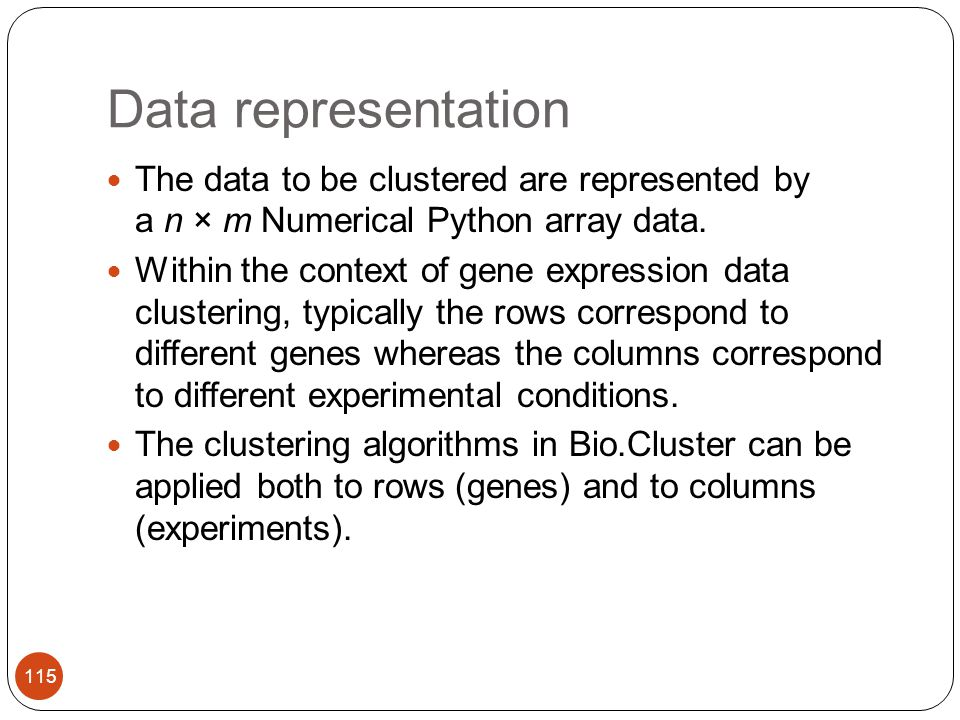 Data representation The data to be clustered are represented by a n × m Numerical Python array data.
